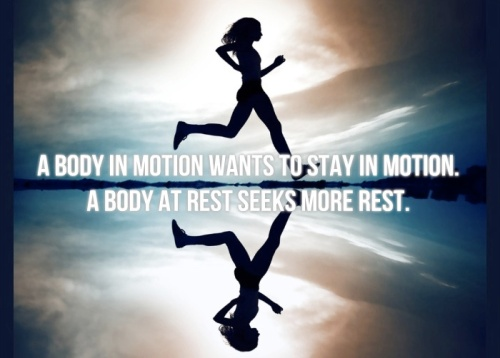 a-body-in-motion-wants-to-stay-in-motion-a-body-at-rest-seeks-more-rest-kabbalah-fitness-inspiration-quote-hit-and-run-blog